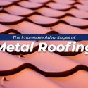 The Impressive Advantages of Metal Roofing