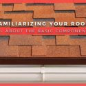 Familiarizing Your Roof: All About the Basic Components
